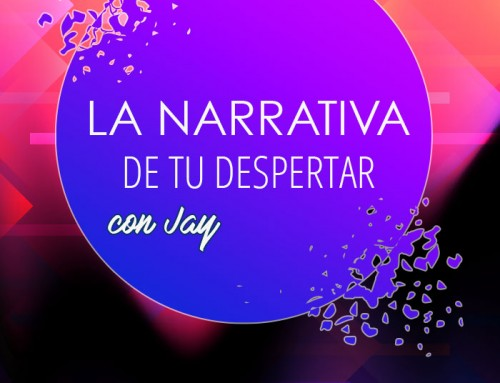 247 – LA NARRATIVA DE TU DESPERTAR